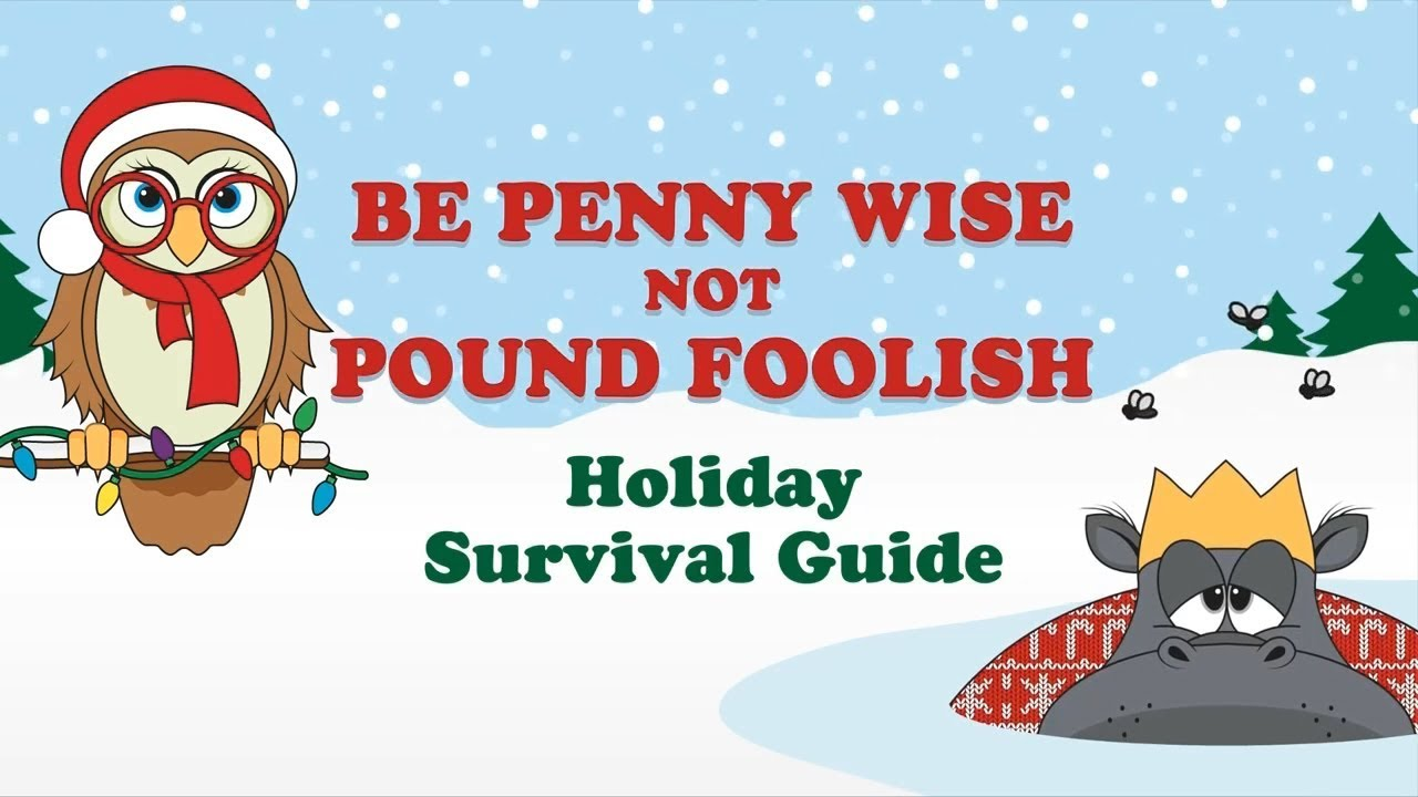 Be Penny Wise Not Pound: Holiday Survival Guide