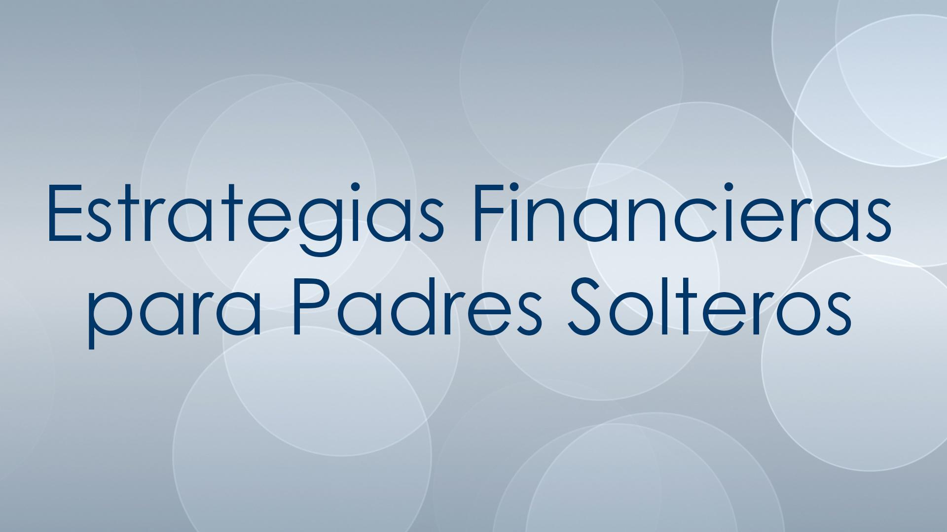 Estrategias Financieras para Padres Solteros