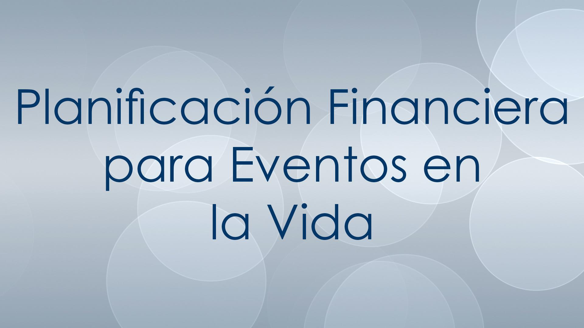 Planificación Financiera para Eventos en la Vida