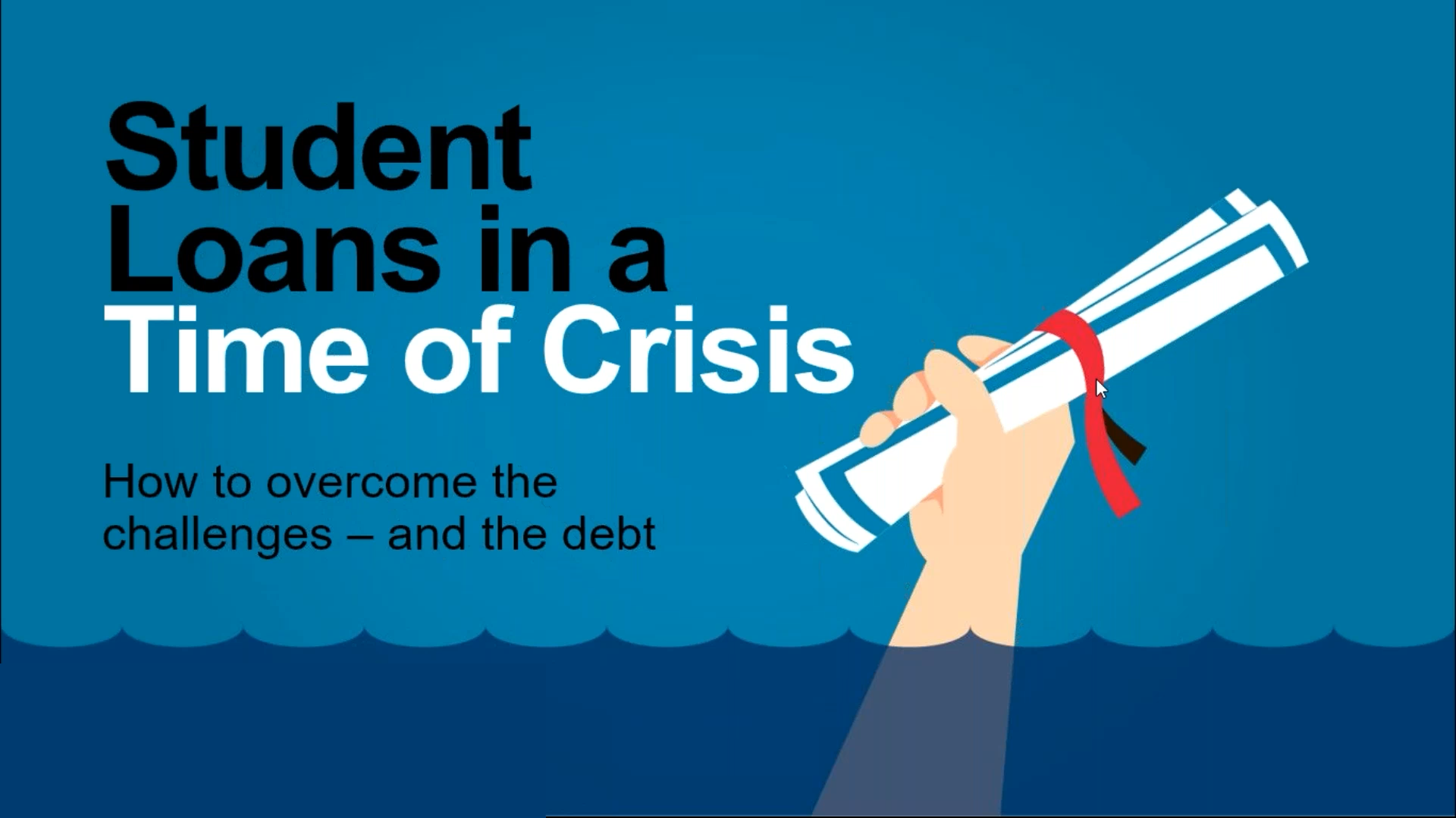 Student Loans in a Time of Crisis. How to overcome the challenges — and the debt
