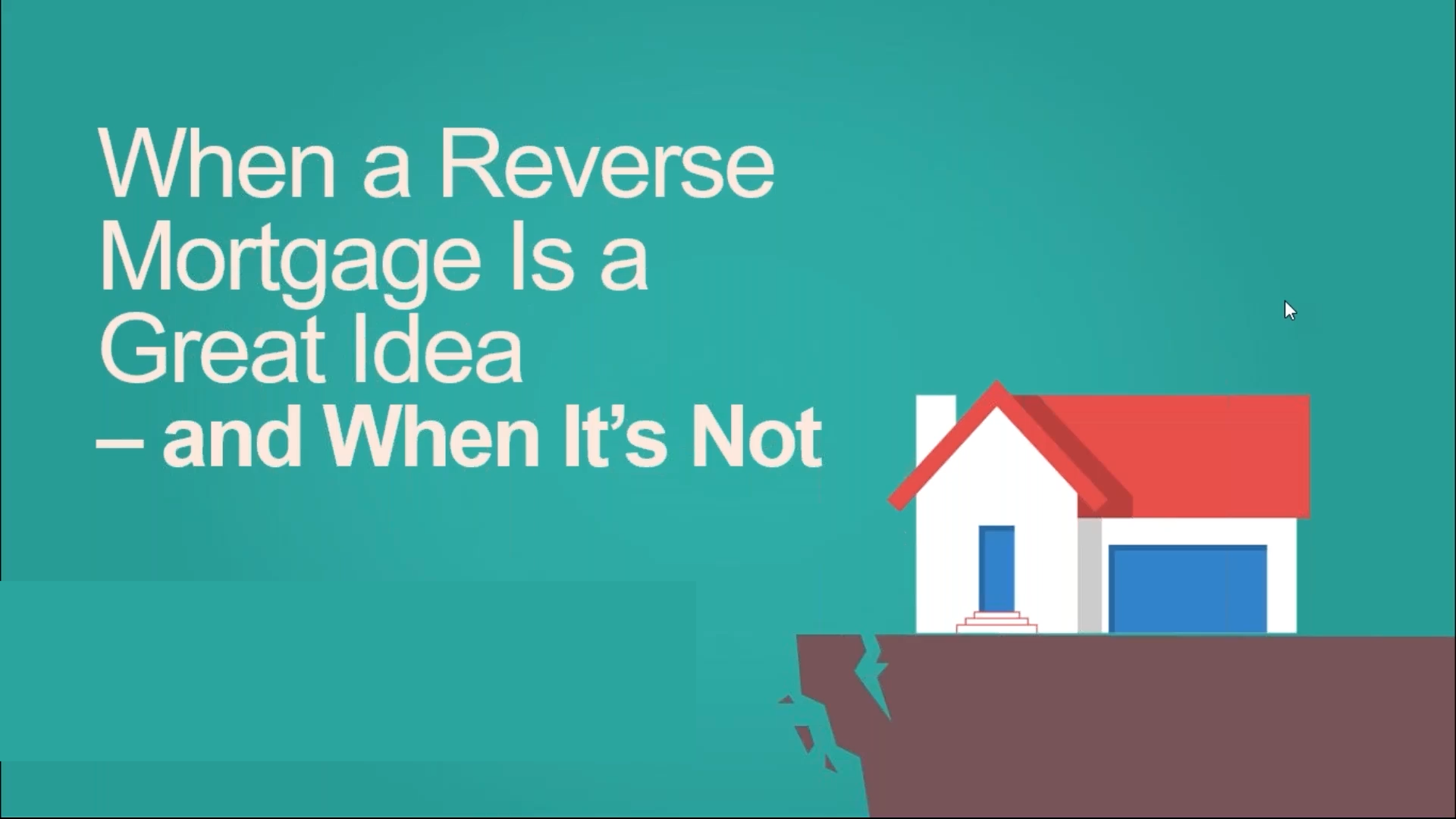 When a Reverse Mortgage Is a Great Idea – and When It's Not