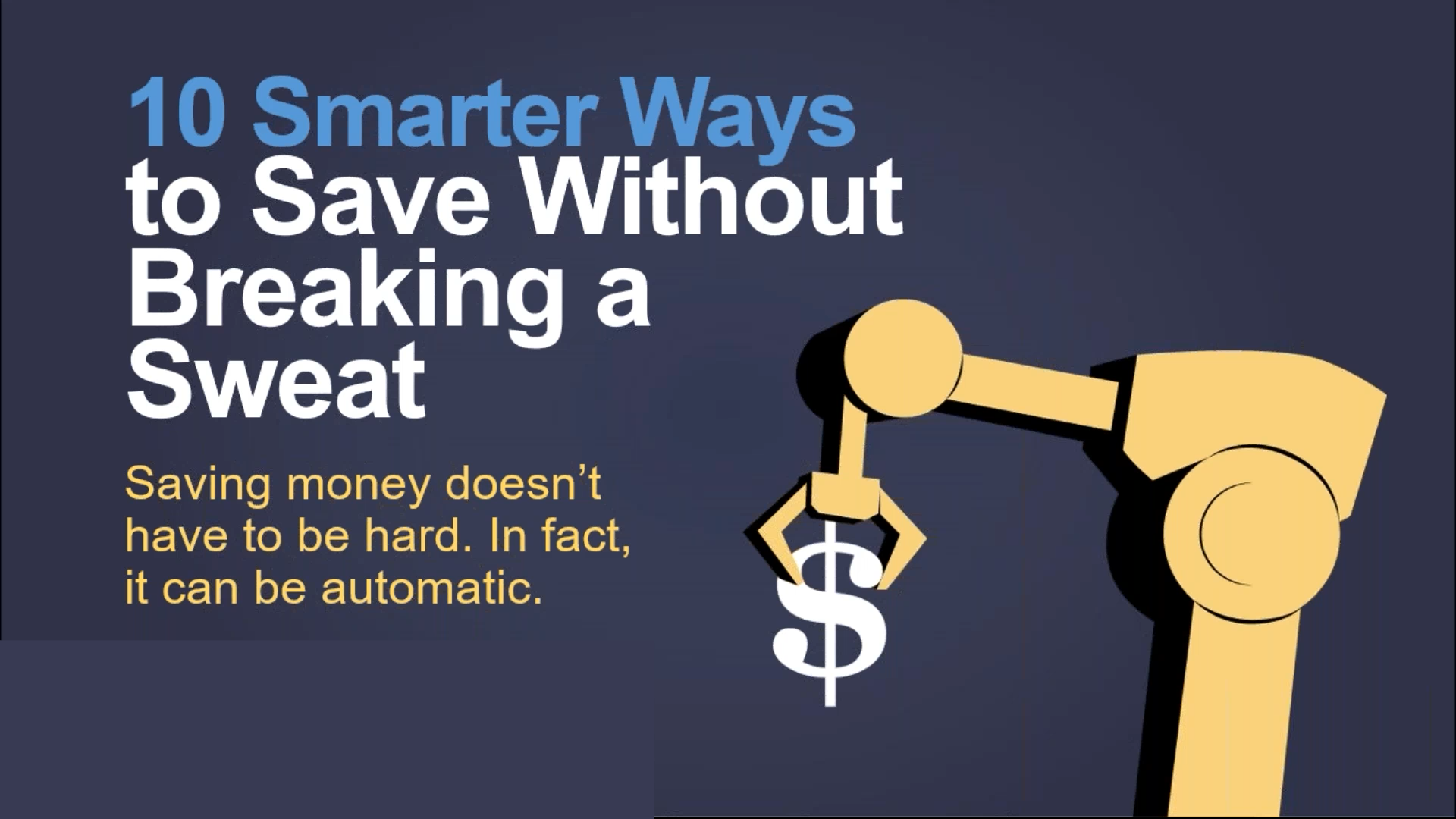 10 Smarter Ways to Save Without Breaking a Sweat - Saving money doesn't have to be hard. In fact, it can be automatic.