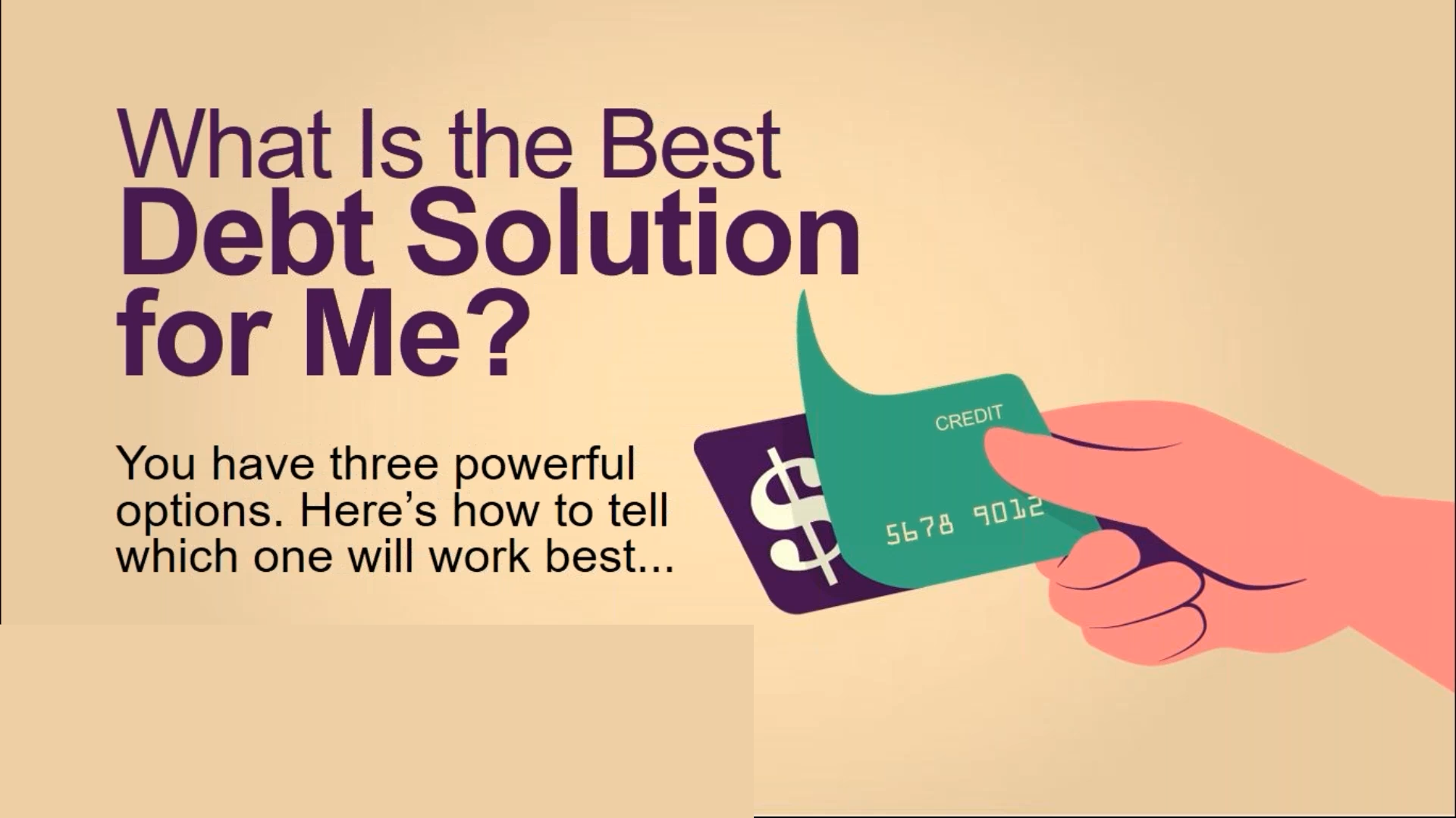 What Is the Best Debt Solution for Me? You have three powerful options. Here's how to tell which one will work best...
