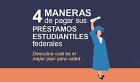4 Maneras de Pagar Sus Préstamos Estudiantiles Federales